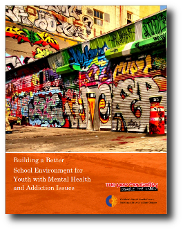Building a Better  School Environment for  Youth with Mental Health  and Addiction Issues