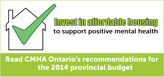 Highlight: Invest in affordable housing to support positive mental health. Read CMHA Ontario's recommendations for the 2014 provincial budget""