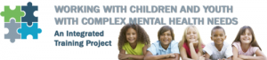 Working with Children & Youth with Complex Mental Health Needs