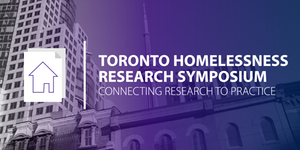 Toronto Homelessness Research Symposium