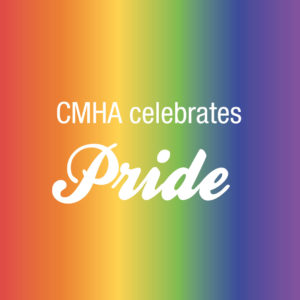 Rainbow image with the words CMHA Celebrates Pride
