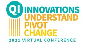 EQIP 2021 Conference - , Quality Improvement Innovations: Understand – Pivot – Change